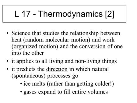 L 17 - Thermodynamics [2] Science that studies the relationship between heat (random molecular motion) and work (organized motion) and the conversion of.