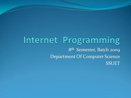 8 th Semester, Batch 2009 Department Of Computer Science SSUET.