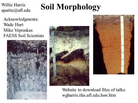Soil Morphology Willie Harris Acknowledgments: