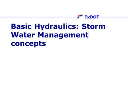 Basic Hydraulics: Storm Water Management concepts.