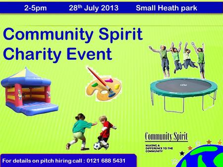For details on pitch hiring call : 0121 688 5431 Community Spirit Charity Event.