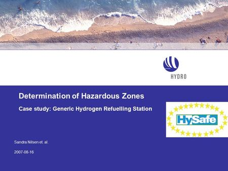 Sandra Nilsen et. al. 2007-08-16 Determination of Hazardous Zones Case study: Generic Hydrogen Refuelling Station.