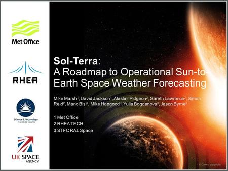 Sol-Terra: A Roadmap to Operational Sun-to- Earth Space Weather Forecasting Mike Marsh 1, David Jackson 1, Alastair Pidgeon 2, Gareth Lawrence 2, Simon.