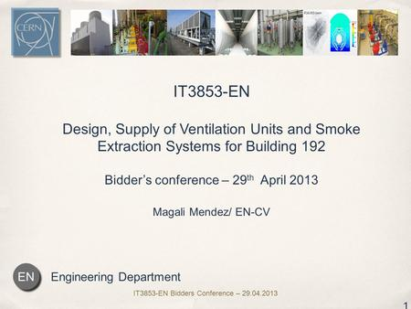 Engineering Department EN 1 IT3853-EN Design, Supply of Ventilation Units and Smoke Extraction Systems for Building 192 Bidder's conference – 29 th April.
