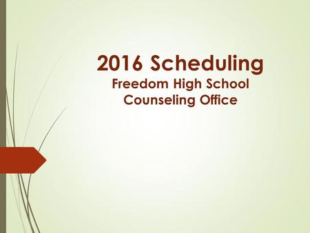 2016 Scheduling Freedom High School Counseling Office.