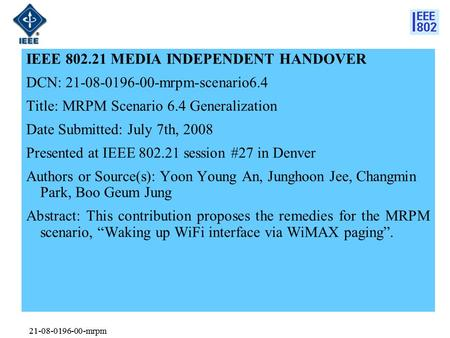 21-08-0196-00-mrpm IEEE 802.21 MEDIA INDEPENDENT HANDOVER DCN: 21-08-0196-00-mrpm-scenario6.4 Title: MRPM Scenario 6.4 Generalization Date Submitted: July.