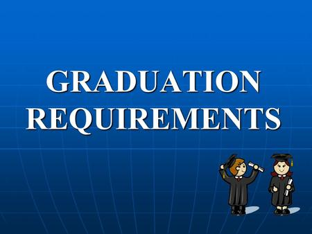 GRADUATION REQUIREMENTS. CREDITS Classes Regents Diploma Advanced Regents Diploma ENGLISH88 SOCIAL STUDIES -Global History -American History -Economics.