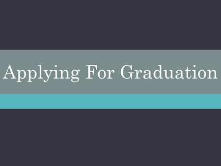 Applying For Graduation.  Graduation Application Procedure The above link.