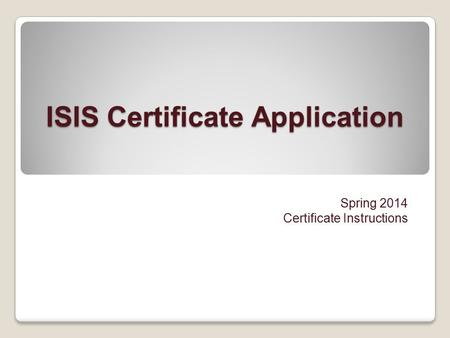 ISIS Certificate Application Spring 2014 Certificate Instructions.