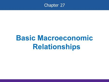 Chapter 27 Basic Macroeconomic Relationships. Income- Consumption-Saving Links Let's introduce some assumptions: 1. Two-sector economy: households and.
