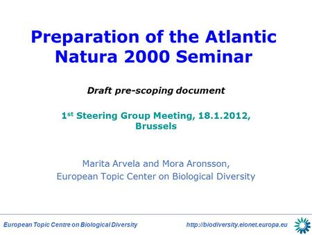 European Topic Centre on Biological Diversity  Preparation of the Atlantic Natura 2000 Seminar Draft pre-scoping document.