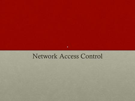 . Network Access Control. Network Access Control (NAC) An umbrella term for managing access to a networkAn umbrella term for managing access to a network.