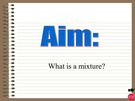 What is a mixture? Identify the different ways mixtures can be separated Distinguish mixture from compound.