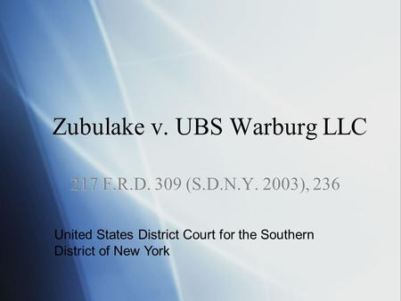 Zubulake v. UBS Warburg LLC 217 F.R.D. 309 (S.D.N.Y. 2003), 236 United States District Court for the Southern District of New York.
