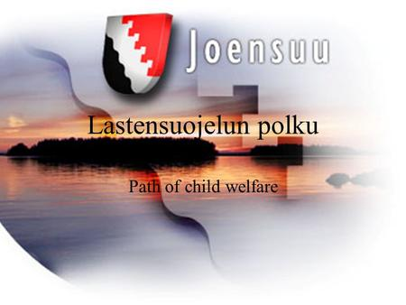 Lastensuojelun polku Path of child welfare. Societies are different Ways and models of operation are different due to different historical and cultural.