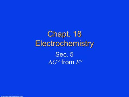 Chapt. 18 Electrochemistry Sec. 5  G° from E° © University of South Carolina Board of Trustees.