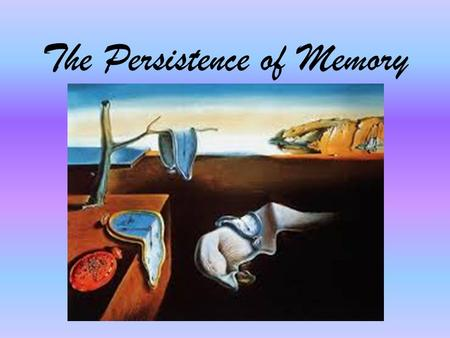 The Persistence of Memory. 3 Types of Memory Episodic.