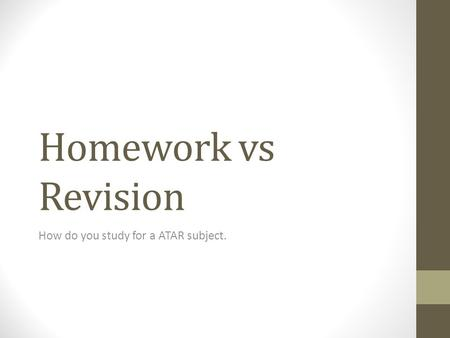 Homework vs Revision How do you study for a ATAR subject.