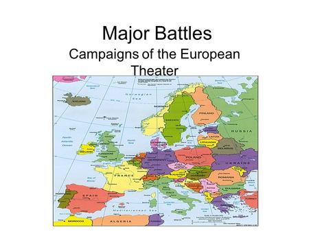 Major Battles Campaigns of the European Theater. Origins of North Africa Fought over Suez Canal Began in Oct. 1935 Italy attacked Ethiopia Britain and.