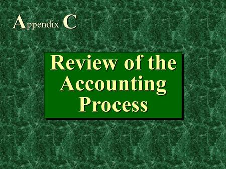 1 Review of the Accounting Process A ppendix C. 2 1.Understand the components of an accounting cycle. 2. Know the major steps in the accounting cycle.