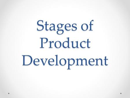 Stages of Product Development. 1. Idea Generation Use Research to come up with an Idea Product Mapping and Market Potential can be used.