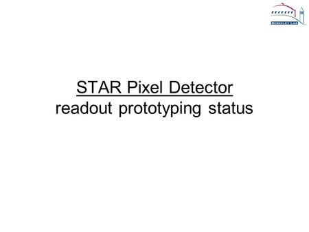 STAR Pixel Detector readout prototyping status. LBNL-IPHC-06/2009 - LG22 Talk Outline Quick review of requirements and system design Status at last meeting.