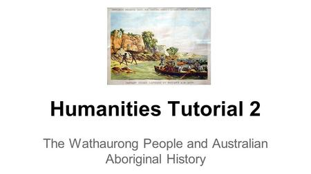Humanities Tutorial 2 The Wathaurong People and Australian Aboriginal History.
