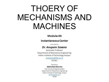 THOERY OF MECHANISMS AND MACHINES Module-03 Instantaneous Center Instructed by: Dr. Anupam Saxena Associate Professor Department of Mechanical Engineering.