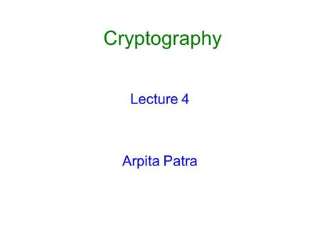 Cryptography Lecture 4 Arpita Patra. Recall o Various Definitions and their equivalence (Shannon's Theorem) o Inherent Drawbacks o Cannot afford perfect.