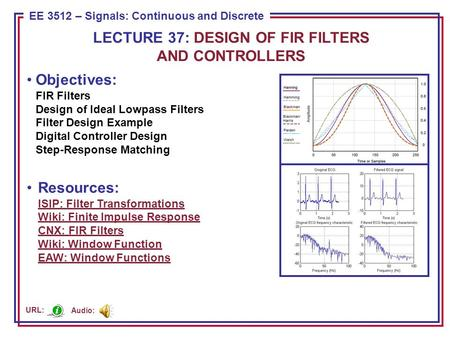 ECE 8443 – Pattern Recognition EE 3512 – Signals: Continuous and Discrete Objectives: FIR Filters Design of Ideal Lowpass Filters Filter Design Example.
