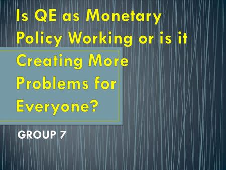 GROUP 7. An unconventional monetary policy used by central banks to stimulate the economy when standard monetary policy has become ineffective. Central.