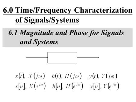 6.0 Time/Frequency Characterization of Signals/Systems
