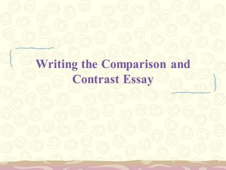 define comparison contrast essay Of comparison second point of comparison point-by-point compare and contrast essay sample guide not as well-known a man-eater like its nile or saltwater relatives.