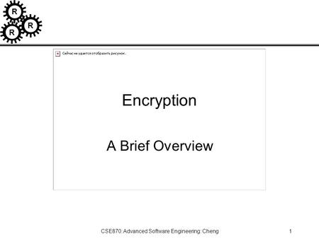 R R R CSE870: Advanced Software Engineering: Cheng1 Encryption A Brief Overview.