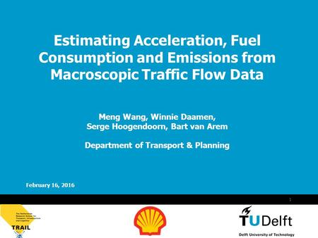 Vermelding onderdeel organisatie February 16, 2016 1 Estimating Acceleration, Fuel Consumption and Emissions from Macroscopic Traffic Flow Data Meng Wang,