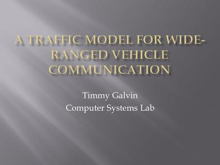 Timmy Galvin Computer Systems Lab. Traffic simulation Communication Traffic Jams What causes a jam?