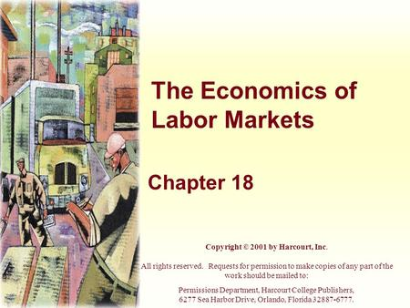 The Economics of Labor Markets Chapter 18 Copyright © 2001 by Harcourt, Inc. All rights reserved. Requests for permission to make copies of any part of.