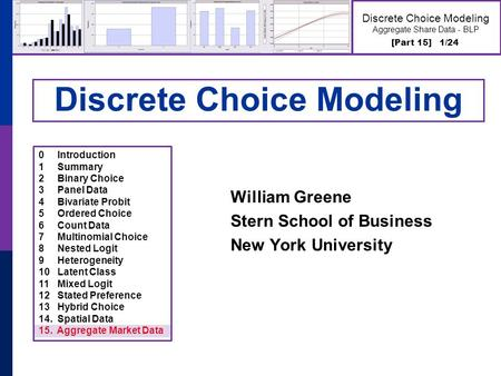 [Part 15] 1/24 Discrete Choice Modeling Aggregate Share Data - BLP Discrete Choice Modeling William Greene Stern School of Business New York University.