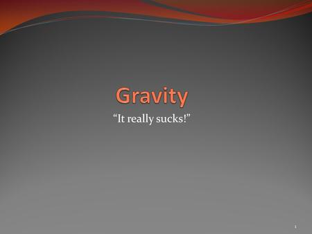 "1 ""It really sucks!"". 2 Newton Isaac Newton (1642-1722) was a British scientist who first explained how gravity works. His ideas were inspired by seeing."