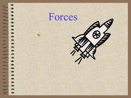 Forces Forces affect Motion A force is a push or a pull that changes an object's motion. This means that forces make objects speed up, slow down, or.