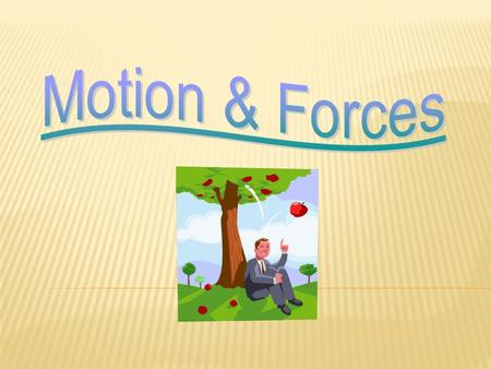 FORCE = Any push or pull which causes something to move or change its speed or direction.