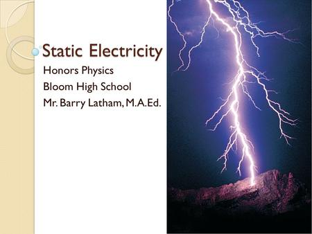 Honors Physics Bloom High School Mr. Barry Latham, M.A.Ed.