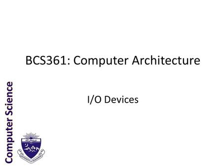 BCS361: Computer Architecture I/O Devices. 2 Input/Output CPU Cache Bus MemoryDiskNetworkUSBDVD …