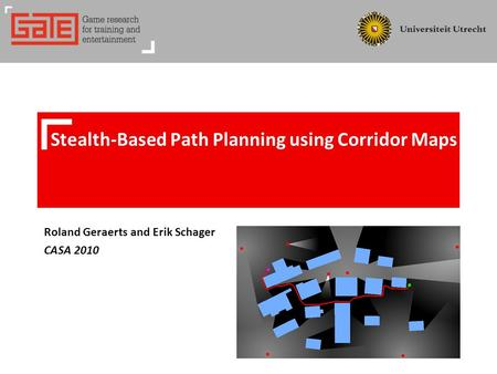 Roland Geraerts and Erik Schager CASA 2010 Stealth-Based Path Planning using Corridor Maps.