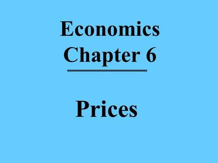Economics Chapter 6 Prices. Chapter 6 Section 1 Combining Supply And Demand.
