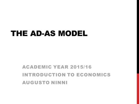 THE AD-AS MODEL ACADEMIC YEAR 2015/16 INTRODUCTION TO ECONOMICS AUGUSTO NINNI.