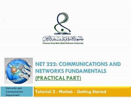 NET 222: COMMUNICATIONS AND NETWORKS FUNDAMENTALS ( NET 222: COMMUNICATIONS AND NETWORKS FUNDAMENTALS (PRACTICAL PART) Tutorial 2 : Matlab - Getting Started.