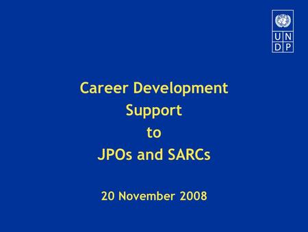 Career Development Support to JPOs and SARCs 20 November 2008.