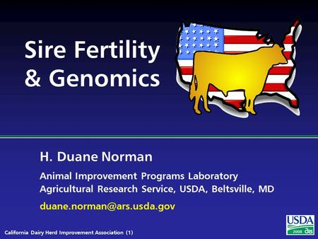 H. Duane Norman Animal Improvement Programs Laboratory Agricultural Research Service, USDA, Beltsville, MD California Dairy Herd.