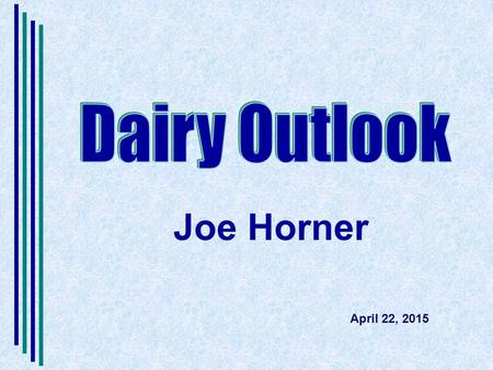 Joe Horner April 22, 2015. Dairy Outlook in a Nutshell Supply Neutral –US cow numbers – rising slowly 1.1% (Feb 2015 year over year) –US milk per cow.